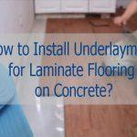 How to Install Underlayment for Laminate Flooring on Concrete?
