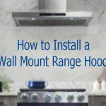 How to Install a Wall Mount Range Hood Yourself?