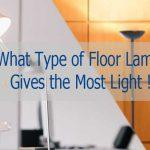 What Type of Floor Lamp Gives the Most Light to Bright Up?