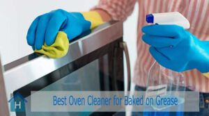 7 Best Oven Cleaner for Baked on Grease to Buy in 2020