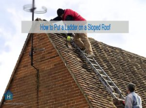 How to Put a Ladder on a Sloped Roof [Guideline & Tools] 1