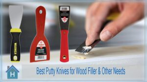 Top 8 Best Putty Knife for Wood Filler & Other Needs [Latest Picks of 2021]