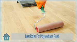 Top 7 Best Roller For Polyurethane Finish of 2021