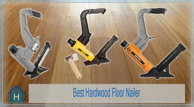 Best Hardwood Floor Nailer