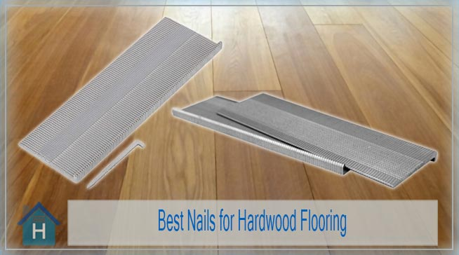 Best Nails for Hardwood Flooring