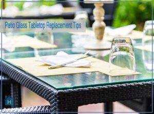 Patio Glass Tabletop Replacement Tips
